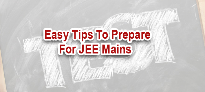 Easy Tips To Prepare For JEE Mains