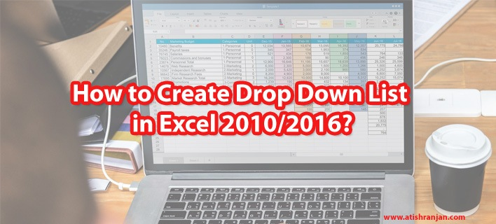 How to Create Drop Down List in Excel 2010/2016?